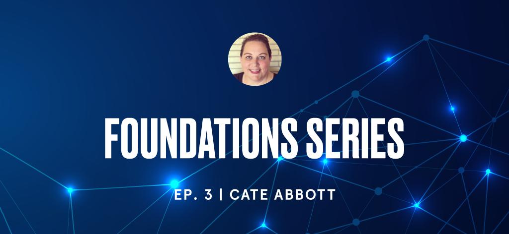 Foundations Episode 3 | Cate Abbott